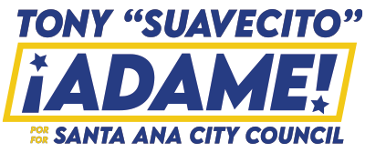 "Text reading: Tony ""Suavecito"" Adame for Santa Ana City Council"